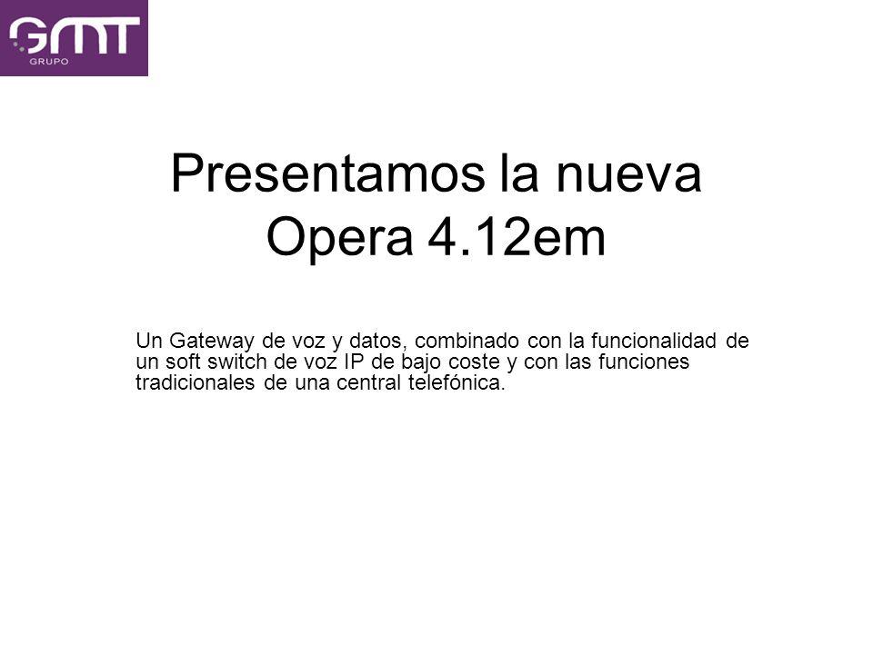 Presentamos la nueva Opera 4.12em Un Gateway de voz y datos, combinado con la funcionalidad de un soft switch de voz IP de bajo coste y con las funcio