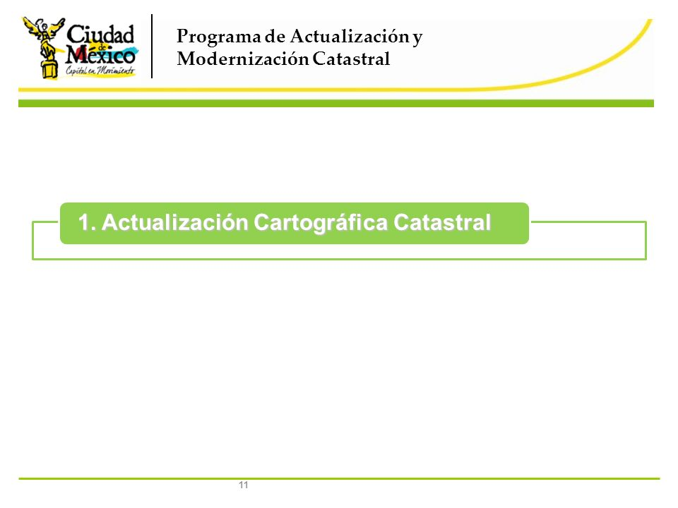 11 Programa de Actualización y Modernización Catastral 1. Actualización Cartográfica Catastral