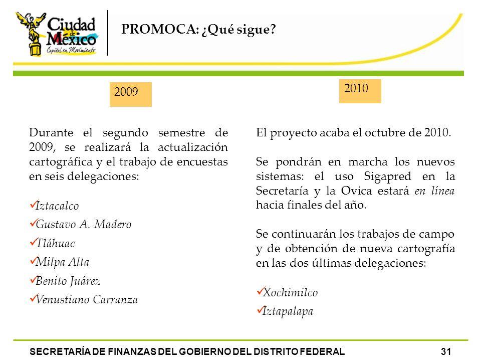 SECRETARÍA DE FINANZAS DEL GOBIERNO DEL DISTRITO FEDERAL31 PROMOCA: ¿Qué sigue? 2009 2010 Durante el segundo semestre de 2009, se realizará la actuali