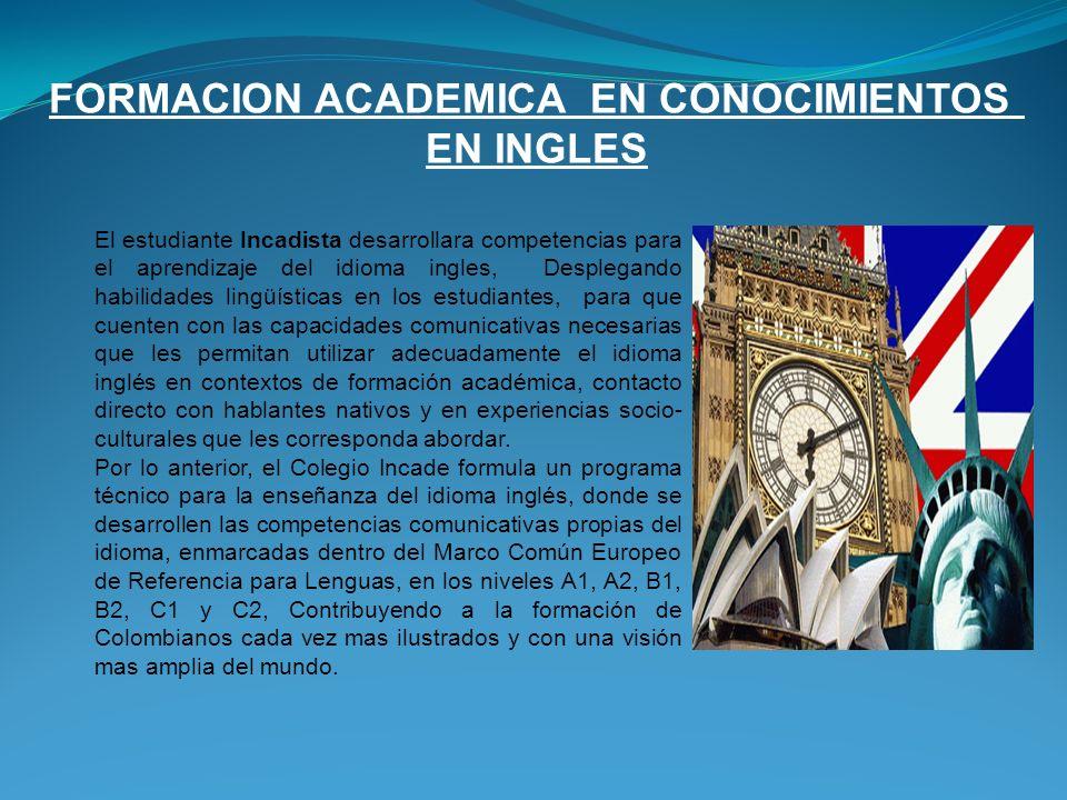 FORMACION ACADEMICA EN CONOCIMIENTOS EN INGLES El estudiante Incadista desarrollara competencias para el aprendizaje del idioma ingles, Desplegando ha
