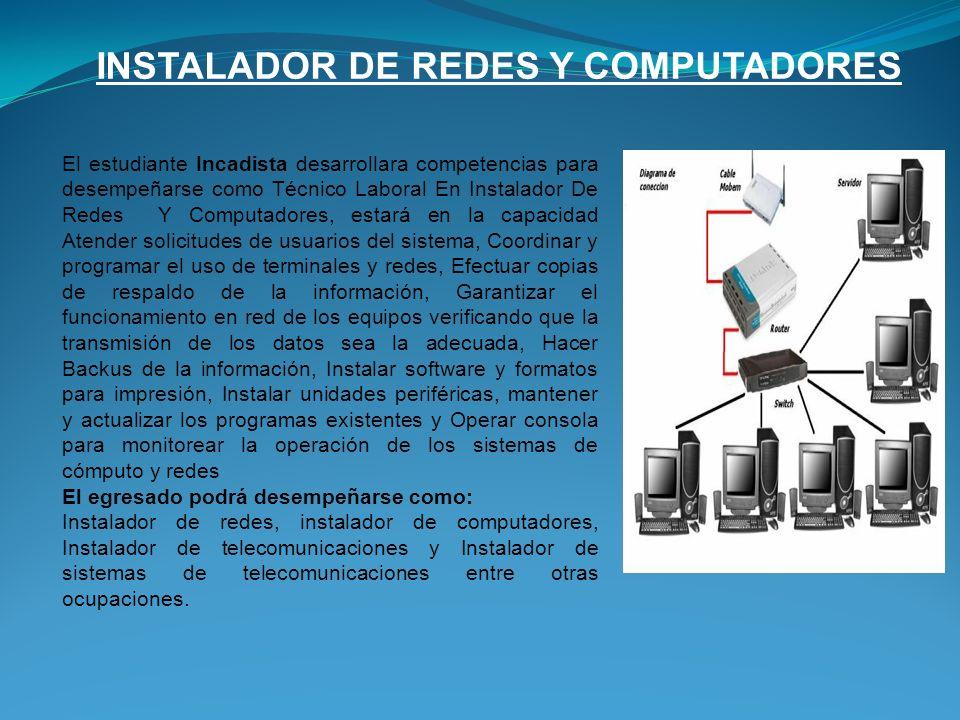 INSTALADOR DE REDES Y COMPUTADORES El estudiante Incadista desarrollara competencias para desempeñarse como Técnico Laboral En Instalador De Redes Y C