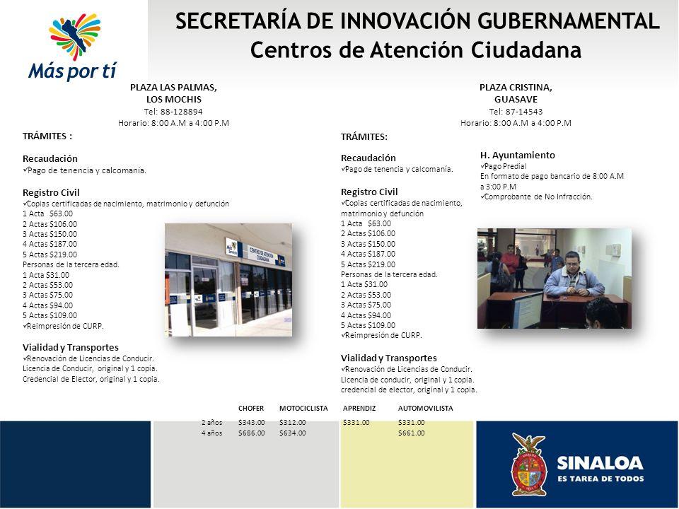 SECRETARÍA DE INNOVACIÓN GUBERNAMENTAL Centros de Atención Ciudadana TRÁMITES : Recaudación Pago de tenencia y calcomanía. Registro Civil Copias certi