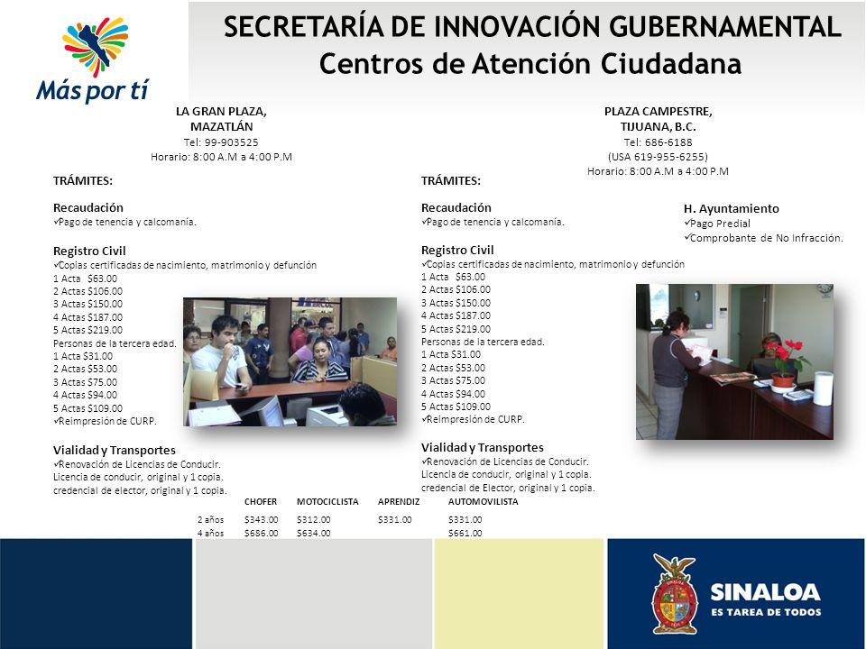SECRETARÍA DE INNOVACIÓN GUBERNAMENTAL Centros de Atención Ciudadana TRÁMITES: Recaudación Pago de tenencia y calcomanía. Registro Civil Copias certif