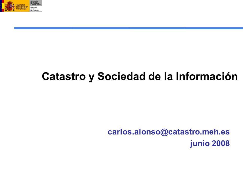 Catastro y Sociedad de la Información carlos.alonso@catastro.meh.es junio 2008