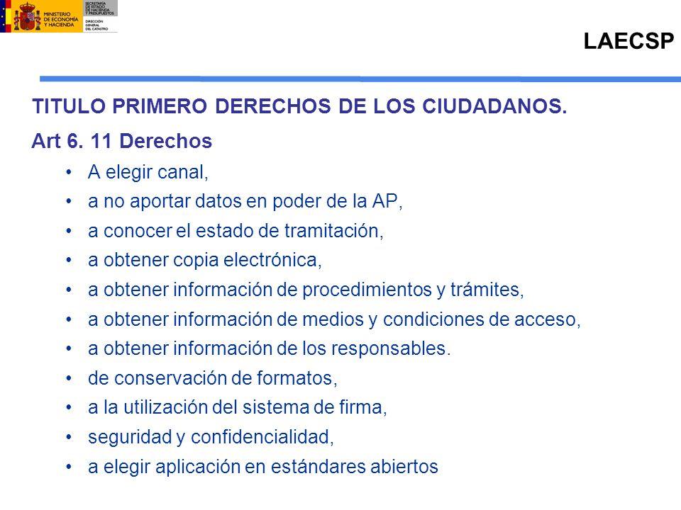TITULO PRIMERO DERECHOS DE LOS CIUDADANOS. Art 6. 11 Derechos A elegir canal, a no aportar datos en poder de la AP, a conocer el estado de tramitación