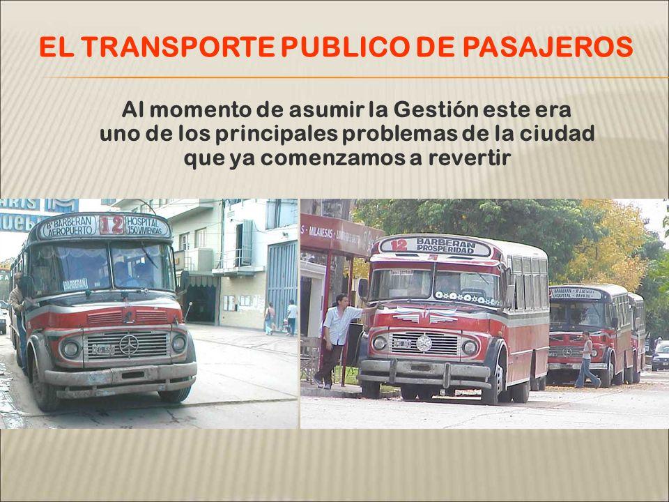 Al momento de asumir la Gestión este era uno de los principales problemas de la ciudad que ya comenzamos a revertir EL TRANSPORTE PUBLICO DE PASAJEROS