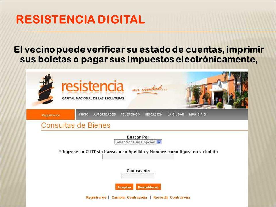 El vecino puede verificar su estado de cuentas, imprimir sus boletas o pagar sus impuestos electrónicamente, RESISTENCIA DIGITAL