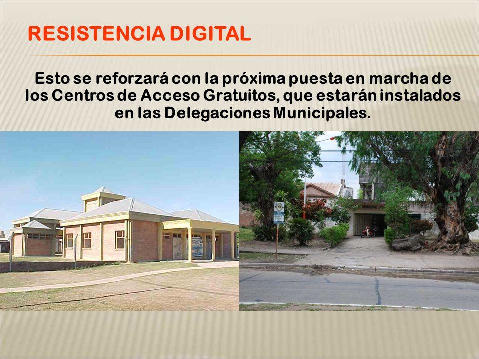 Esto se reforzará con la próxima puesta en marcha de los Centros de Acceso Gratuitos, que estarán instalados en las Delegaciones Municipales. RESISTEN