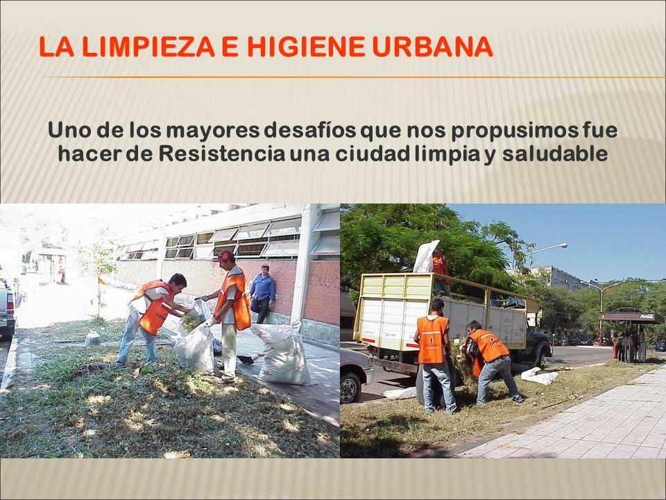 Uno de los mayores desafíos que nos propusimos fue hacer de Resistencia una ciudad limpia y saludable LA LIMPIEZA E HIGIENE URBANA