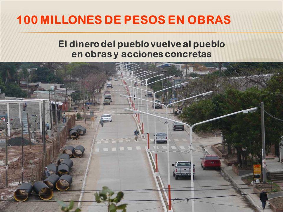 El dinero del pueblo vuelve al pueblo en obras y acciones concretas 100 MILLONES DE PESOS EN OBRAS