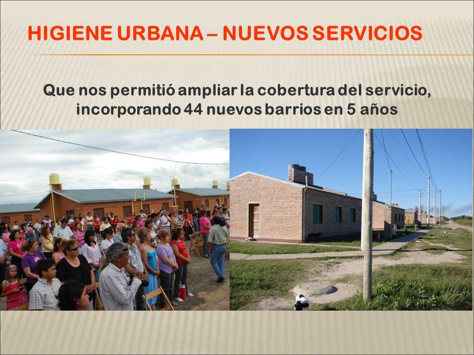 Que nos permitió ampliar la cobertura del servicio, incorporando 44 nuevos barrios en 5 años HIGIENE URBANA – NUEVOS SERVICIOS