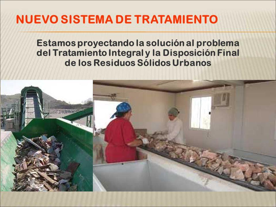 Estamos proyectando la solución al problema del Tratamiento Integral y la Disposición Final de los Residuos Sólidos Urbanos NUEVO SISTEMA DE TRATAMIENTO