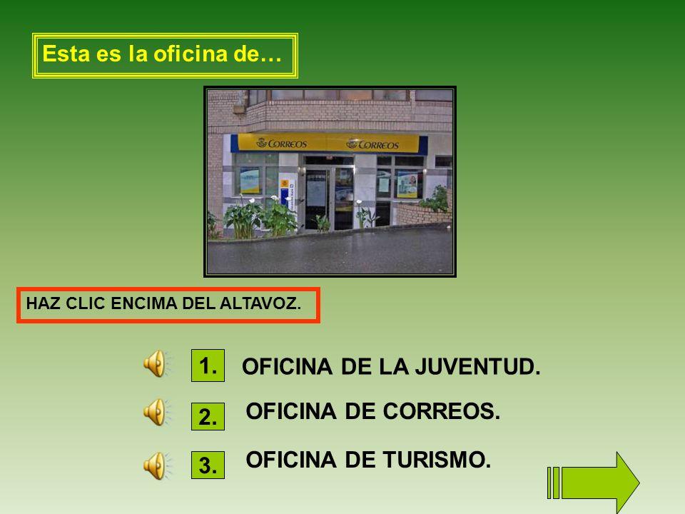 Esta es la oficina de… HAZ CLIC ENCIMA DEL ALTAVOZ.