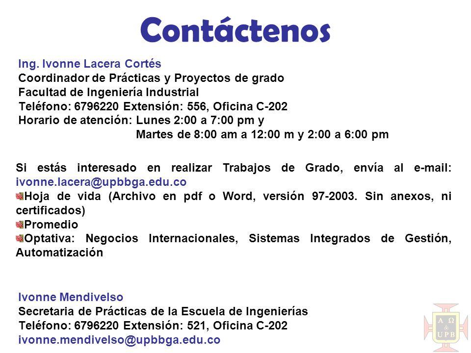 Ing. Ivonne Lacera Cortés Coordinador de Prácticas y Proyectos de grado Facultad de Ingeniería Industrial Teléfono: 6796220 Extensión: 556, Oficina C-