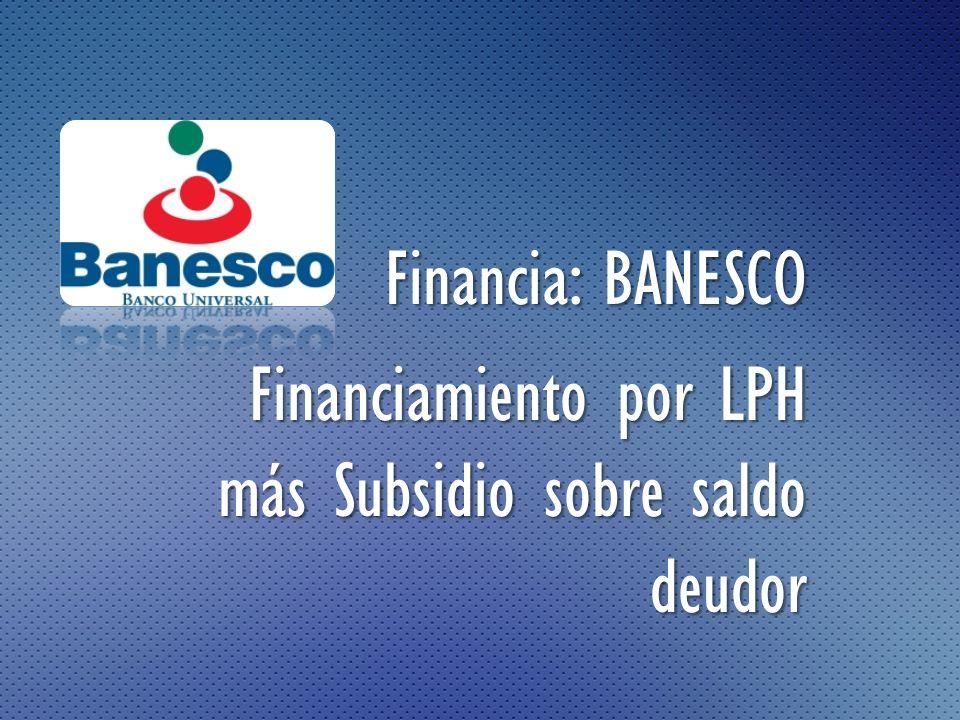 Financia: BANESCO Financiamiento por LPH más Subsidio sobre saldo deudor