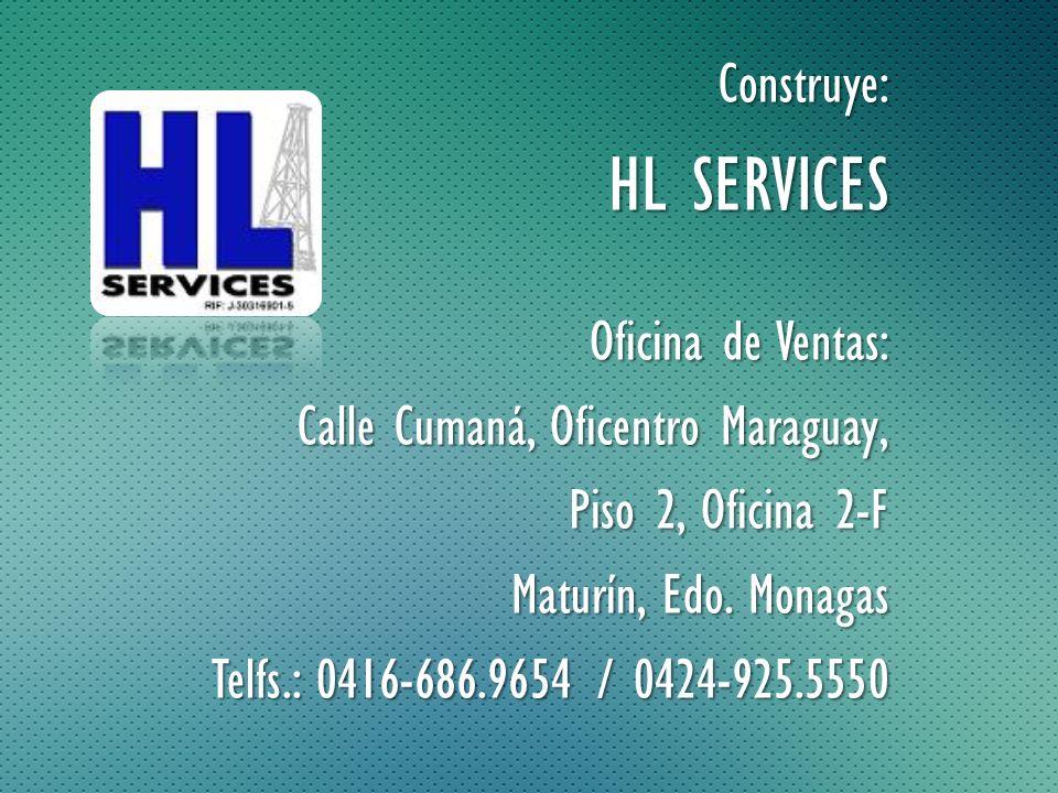 Construye: HL SERVICES Oficina de Ventas: Calle Cumaná, Oficentro Maraguay, Piso 2, Oficina 2-F Maturín, Edo. Monagas Telfs.: 0416-686.9654 / 0424-925