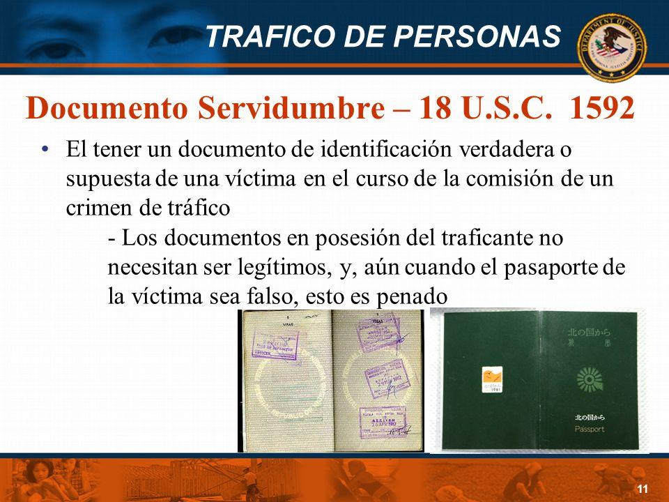TRAFICO DE PERSONAS 11 Documento Servidumbre – 18 U.S.C. 1592 El tener un documento de identificación verdadera o supuesta de una víctima en el curso