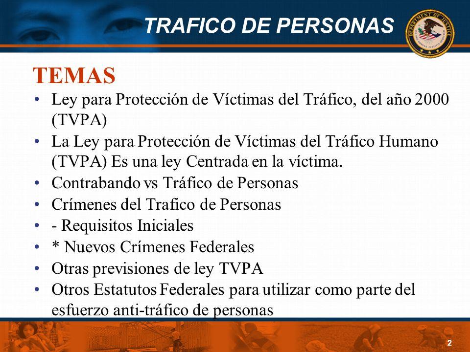 TRAFICO DE PERSONAS 2 TEMAS Ley para Protección de Víctimas del Tráfico, del año 2000 (TVPA) La Ley para Protección de Víctimas del Tráfico Humano (TV
