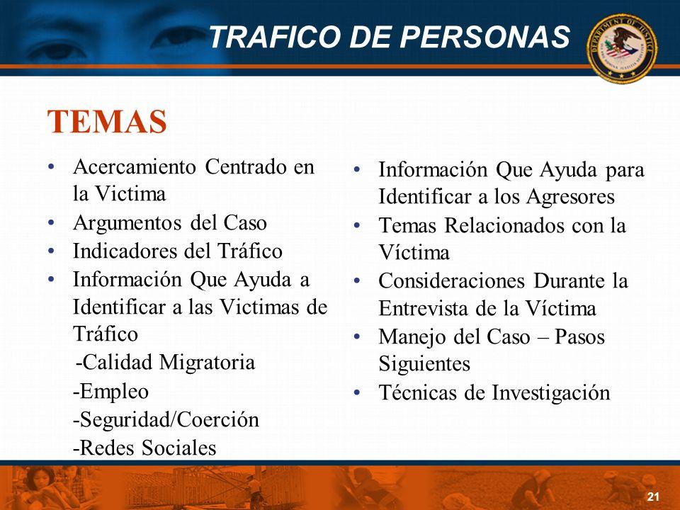 TRAFICO DE PERSONAS 21 TEMAS Acercamiento Centrado en la Victima Argumentos del Caso Indicadores del Tráfico Información Que Ayuda a Identificar a las
