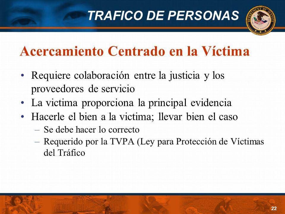 TRAFICO DE PERSONAS 22 Acercamiento Centrado en la Víctima Requiere colaboración entre la justicia y los proveedores de servicio La victima proporcion