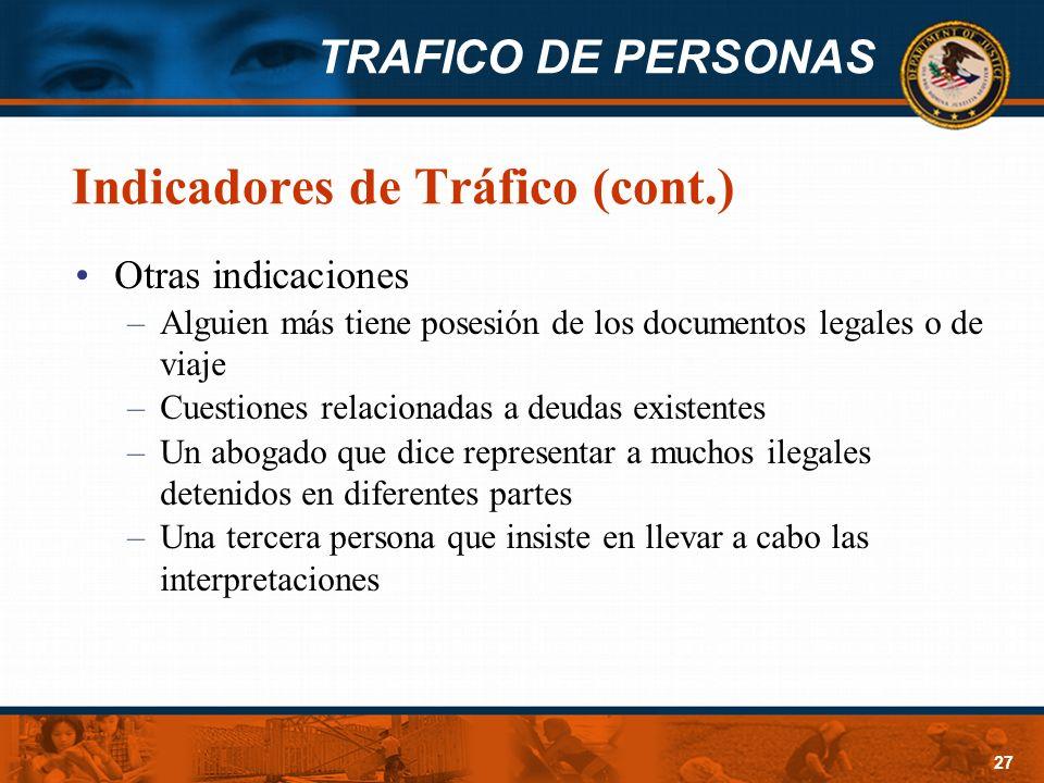TRAFICO DE PERSONAS 27 Indicadores de Tráfico (cont.) Otras indicaciones –Alguien más tiene posesión de los documentos legales o de viaje –Cuestiones