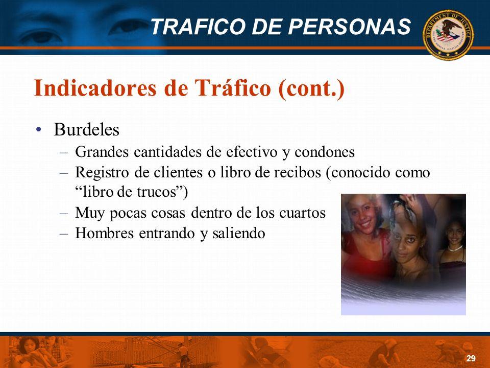 TRAFICO DE PERSONAS 29 Indicadores de Tráfico (cont.) Burdeles –Grandes cantidades de efectivo y condones –Registro de clientes o libro de recibos (co