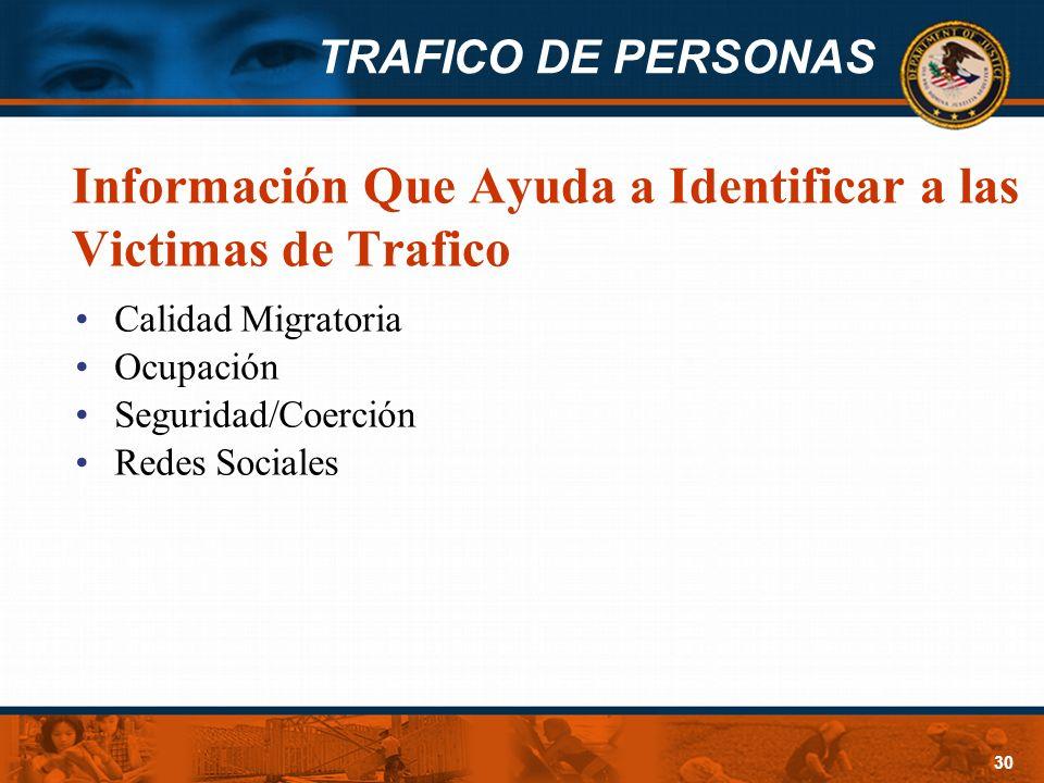 TRAFICO DE PERSONAS 30 Información Que Ayuda a Identificar a las Victimas de Trafico Calidad Migratoria Ocupación Seguridad/Coerción Redes Sociales