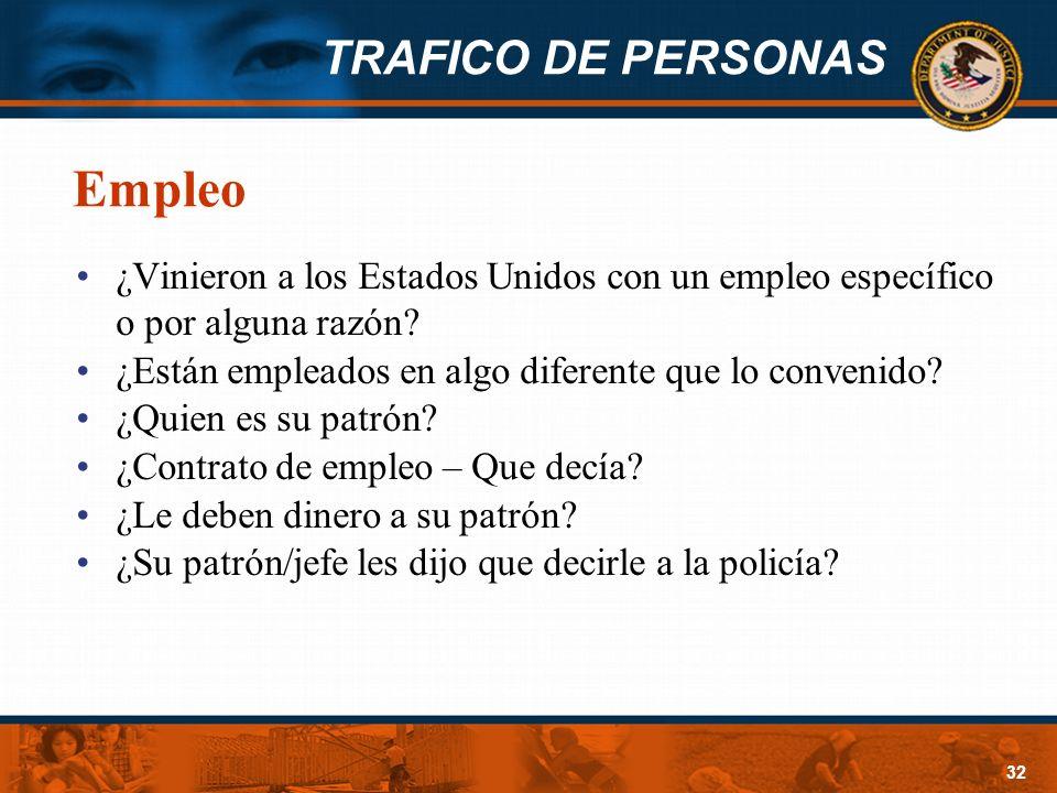 TRAFICO DE PERSONAS 32 Empleo ¿Vinieron a los Estados Unidos con un empleo específico o por alguna razón? ¿Están empleados en algo diferente que lo co