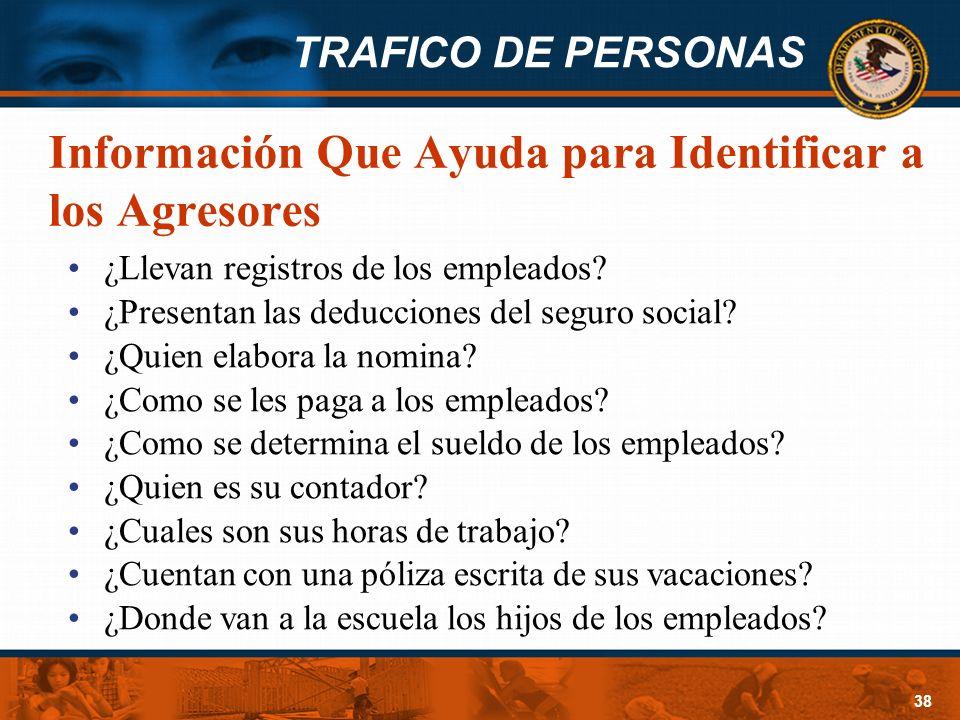 TRAFICO DE PERSONAS 38 Información Que Ayuda para Identificar a los Agresores ¿Llevan registros de los empleados? ¿Presentan las deducciones del segur