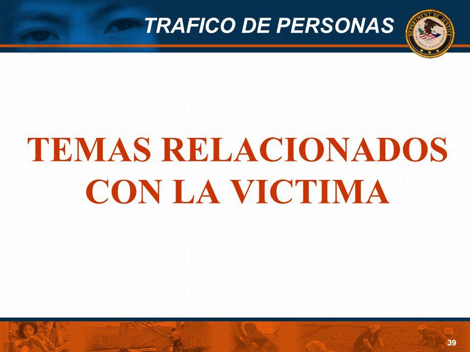 TRAFICO DE PERSONAS 39 TEMAS RELACIONADOS CON LA VICTIMA