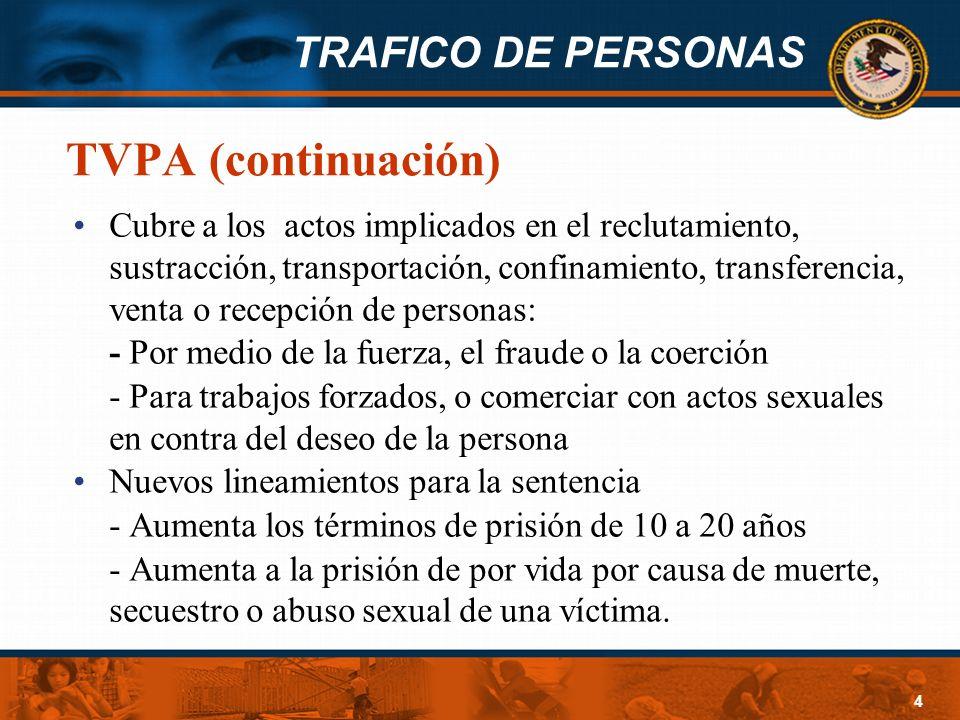 TRAFICO DE PERSONAS 4 TVPA (continuación) Cubre a los actos implicados en el reclutamiento, sustracción, transportación, confinamiento, transferencia,