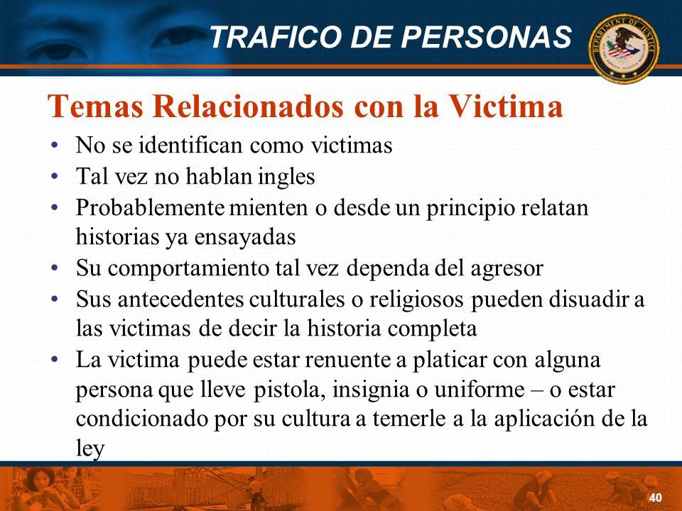 TRAFICO DE PERSONAS 40 Temas Relacionados con la Victima No se identifican como victimas Tal vez no hablan ingles Probablemente mienten o desde un pri