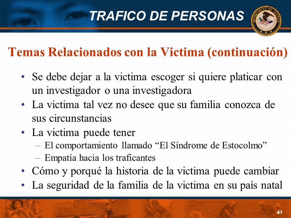 TRAFICO DE PERSONAS 41 Temas Relacionados con la Victima (continuación) Se debe dejar a la victima escoger si quiere platicar con un investigador o un