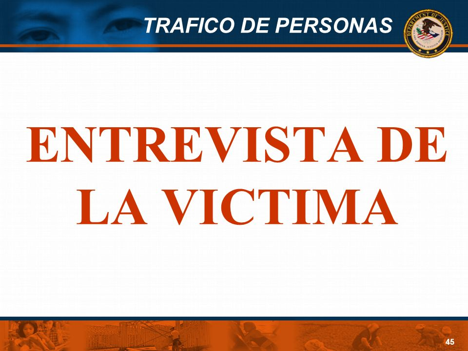 TRAFICO DE PERSONAS 45 ENTREVISTA DE LA VICTIMA