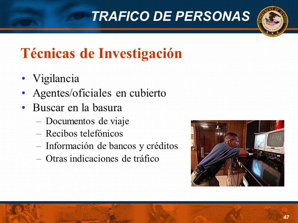 TRAFICO DE PERSONAS 47 Técnicas de Investigación Vigilancia Agentes/oficiales en cubierto Buscar en la basura –Documentos de viaje –Recibos telefónico