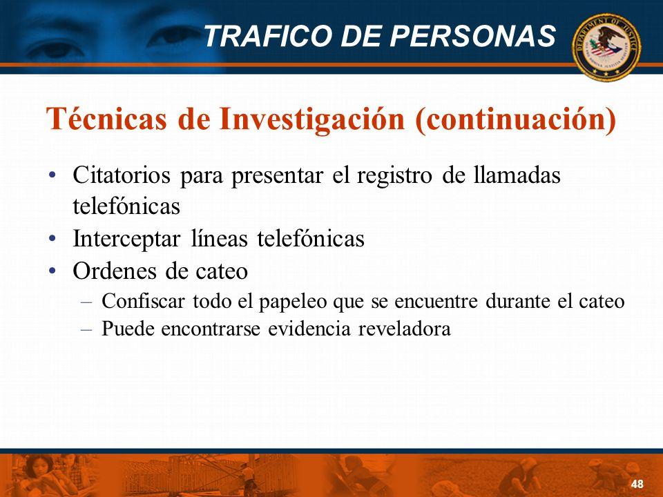 TRAFICO DE PERSONAS 48 Técnicas de Investigación (continuación) Citatorios para presentar el registro de llamadas telefónicas Interceptar líneas telef