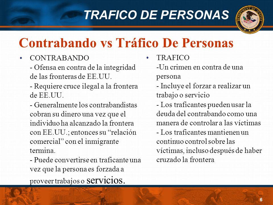 TRAFICO DE PERSONAS 6 Contrabando vs Tráfico De Personas CONTRABANDO - Ofensa en contra de la integridad de las fronteras de EE.UU. - Requiere cruce i