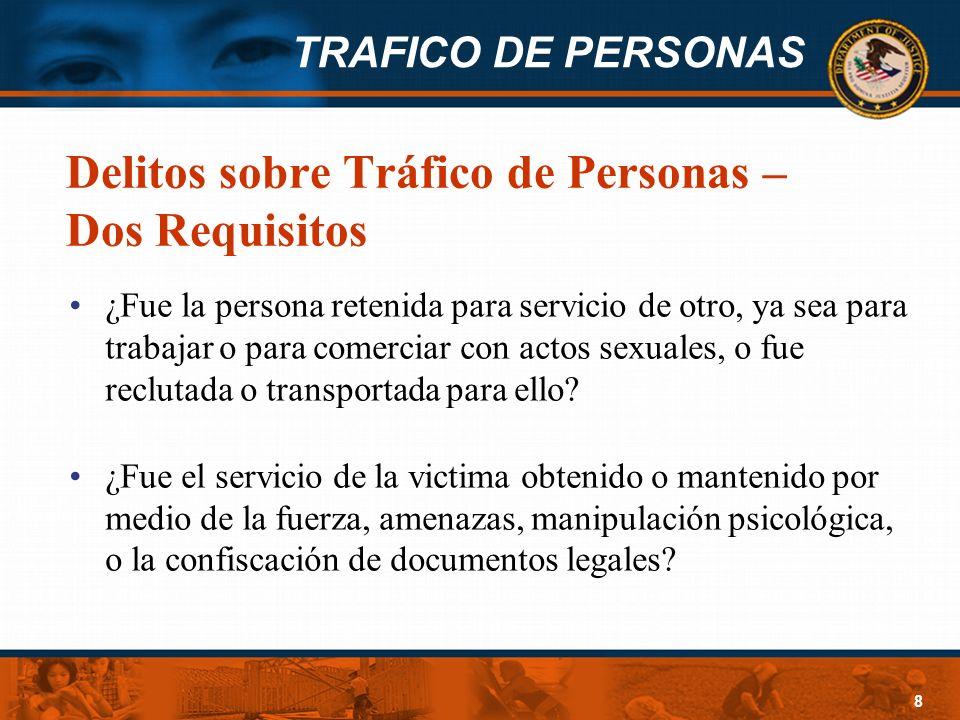 TRAFICO DE PERSONAS 8 Delitos sobre Tráfico de Personas – Dos Requisitos ¿Fue la persona retenida para servicio de otro, ya sea para trabajar o para c