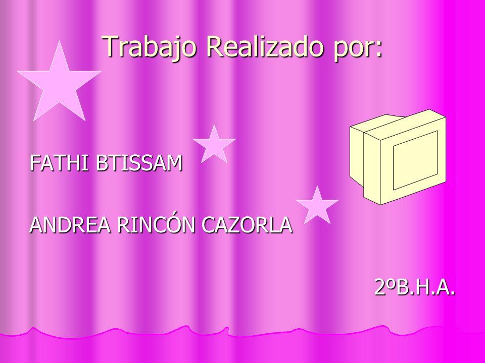 Trabajo Realizado por: FATHI BTISSAM ANDREA RINCÓN CAZORLA 2ºB.H.A.