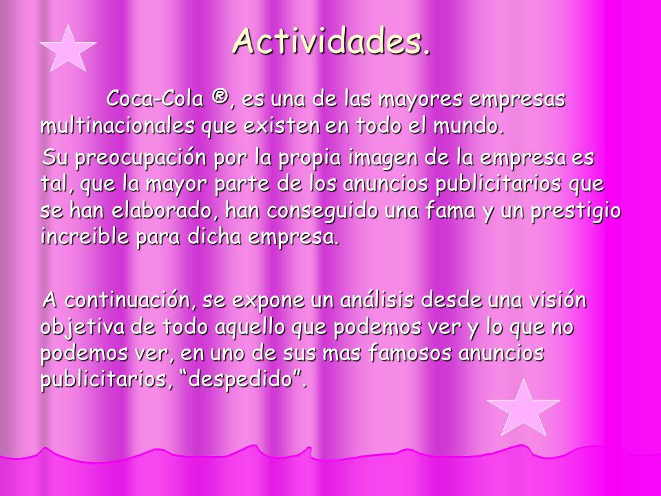 Actividades. Coca-Cola ®, es una de las mayores empresas multinacionales que existen en todo el mundo. Su preocupación por la propia imagen de la empr