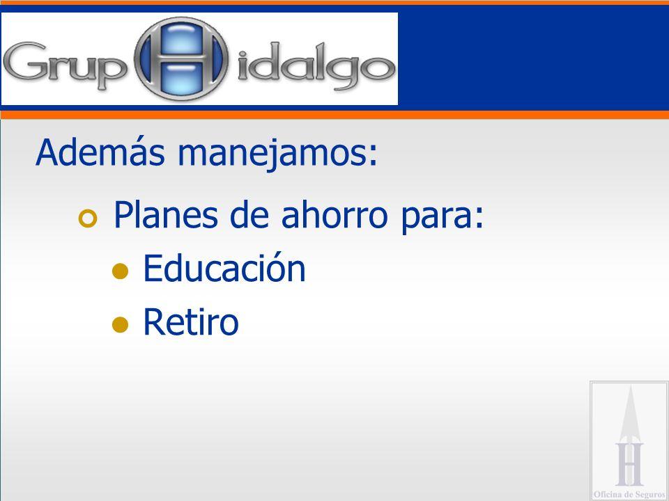 Además manejamos: Planes de ahorro para: Educación Retiro