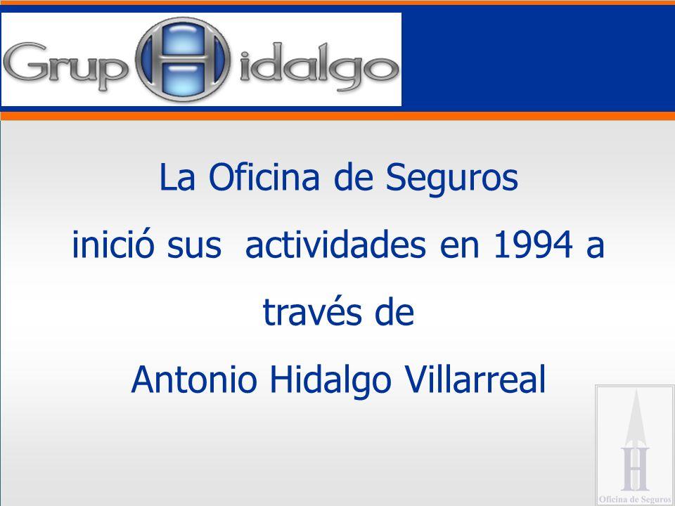 La Oficina de Seguros inició sus actividades en 1994 a través de Antonio Hidalgo Villarreal