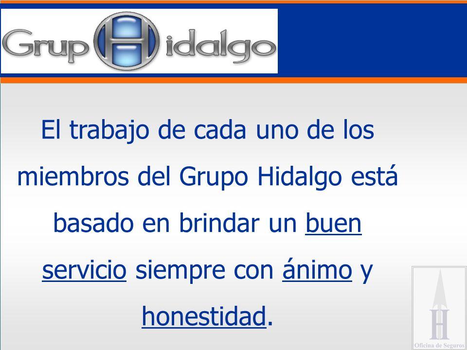 El trabajo de cada uno de los miembros del Grupo Hidalgo está basado en brindar un buen servicio siempre con ánimo y honestidad.