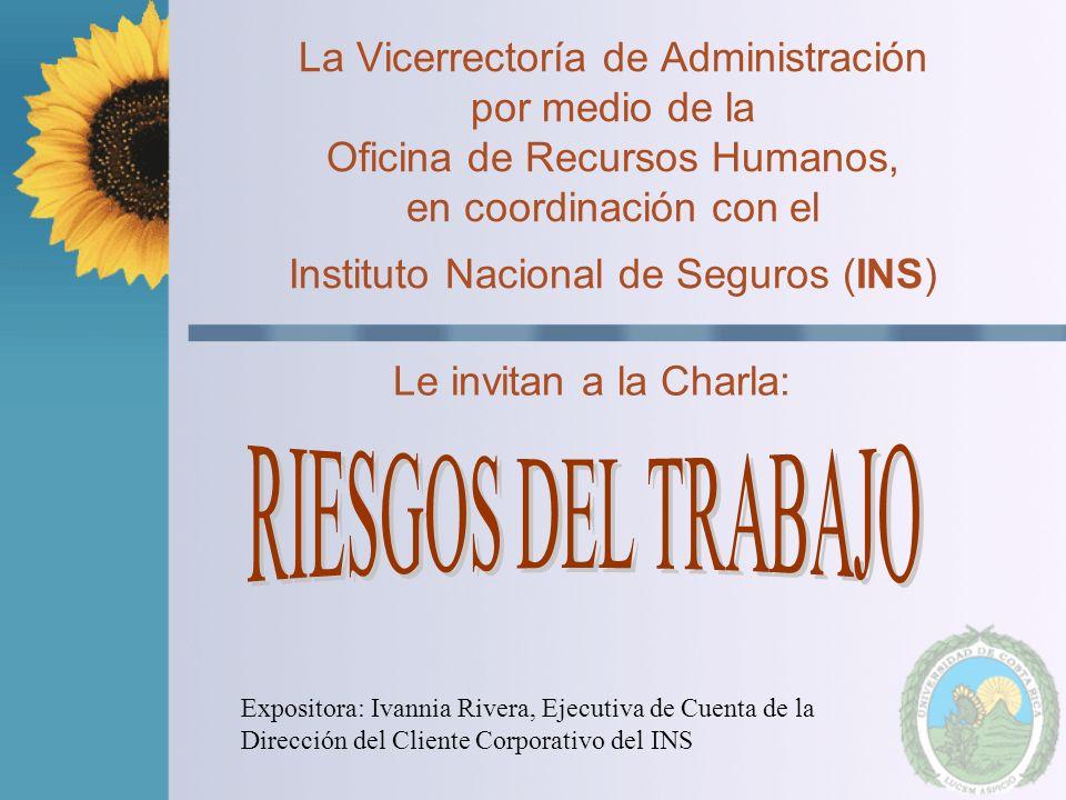 La Vicerrectoría de Administración por medio de la Oficina de Recursos Humanos, en coordinación con el Instituto Nacional de Seguros (INS) Le invitan a la Charla: Expositora: Ivannia Rivera, Ejecutiva de Cuenta de la Dirección del Cliente Corporativo del INS