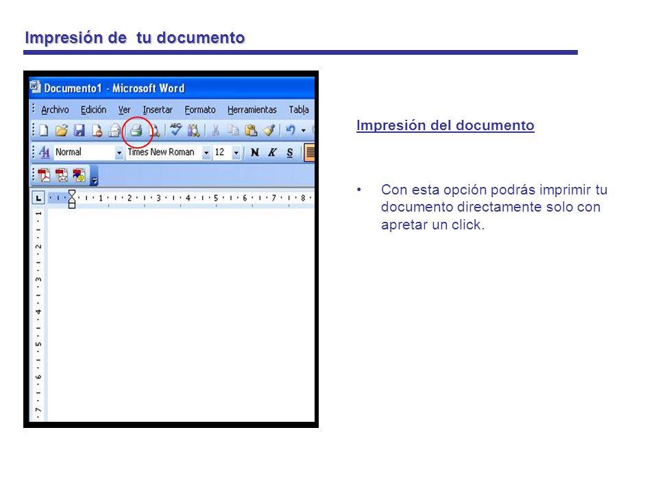 Impresión de tu documento Impresión del documento Con esta opción podrás tener en forma impresa el archivo en el cual trabajaste en forma más detallada