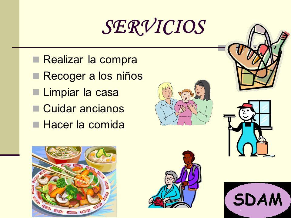 SERVICIOS Realizar la compra Recoger a los niños Limpiar la casa Cuidar ancianos Hacer la comida