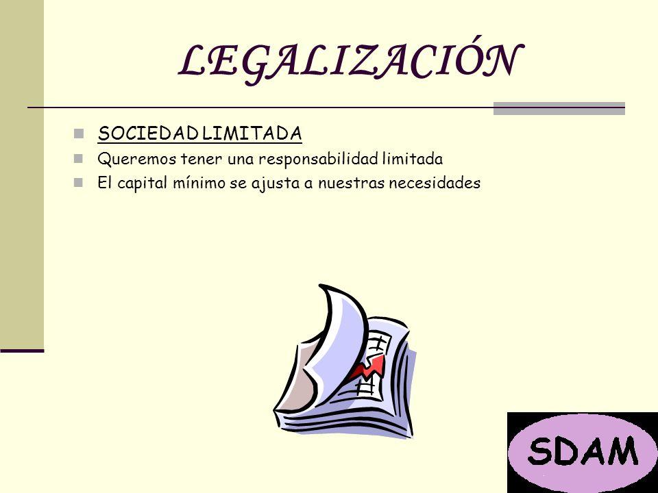 LEGALIZACIÓN SOCIEDAD LIMITADA Queremos tener una responsabilidad limitada El capital mínimo se ajusta a nuestras necesidades