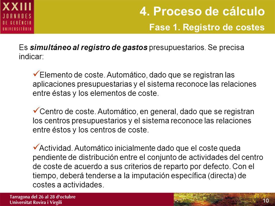 10 Es simultáneo al registro de gastos presupuestarios. Se precisa indicar: Elemento de coste. Automático, dado que se registran las aplicaciones pres