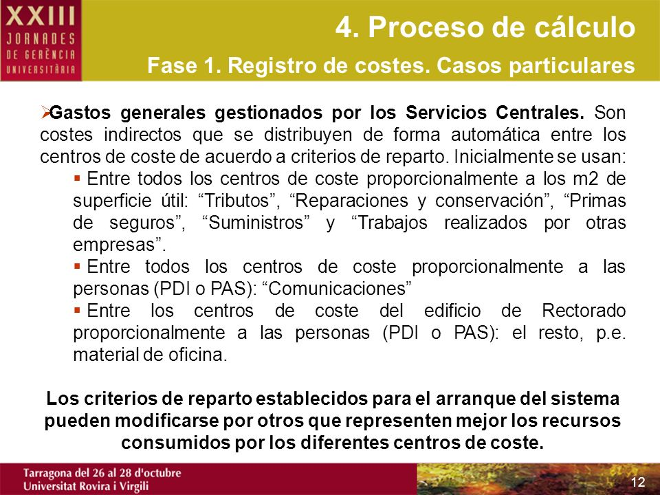 12 4. Proceso de cálculo Fase 1. Registro de costes. Casos particulares Gastos generales gestionados por los Servicios Centrales. Son costes indirecto