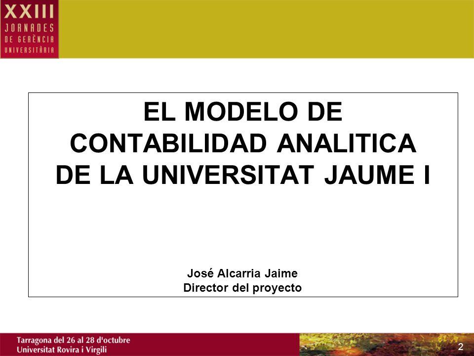 2 EL MODELO DE CONTABILIDAD ANALITICA DE LA UNIVERSITAT JAUME I José Alcarria Jaime Director del proyecto
